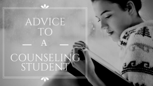 advice to a counseling student