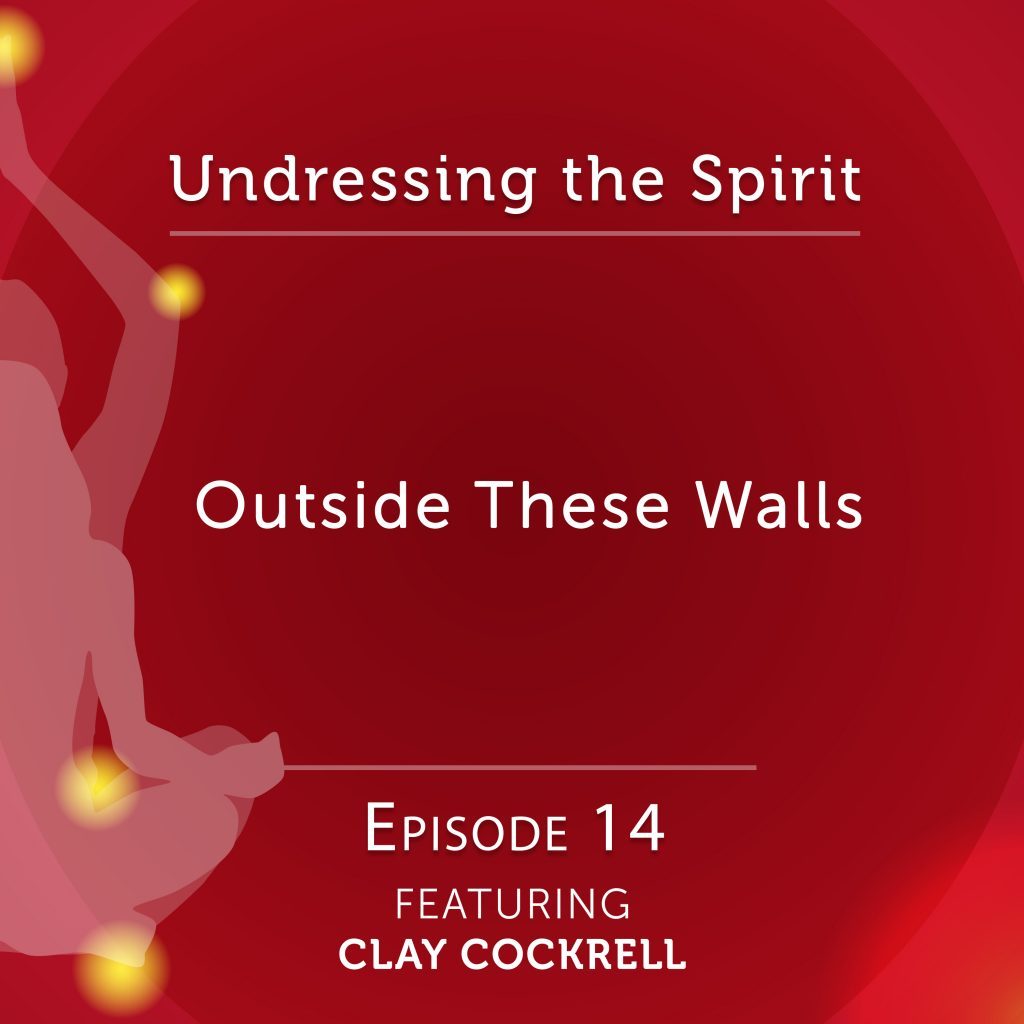 Undressing the Spirit: Episode 14 with Clay Cockrell