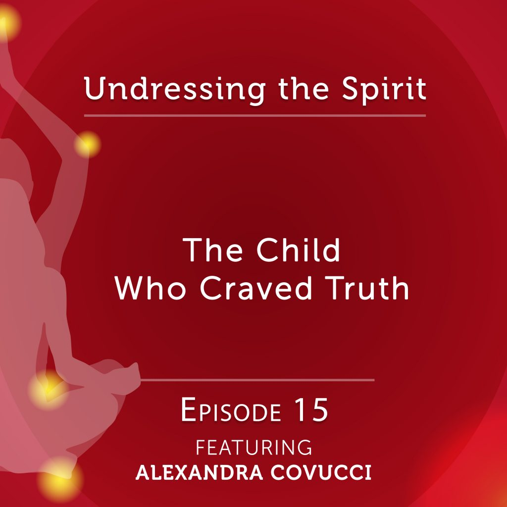 Undressing the Spirit: Episode 15 with Alexandra Covucci