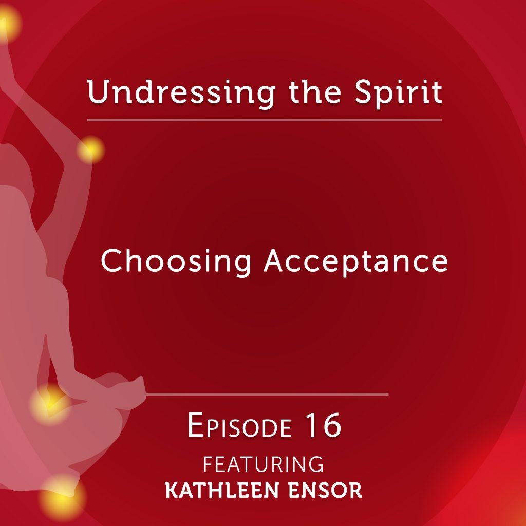 Undressing the Spirit: Episode 16 with Kathleen Ensor