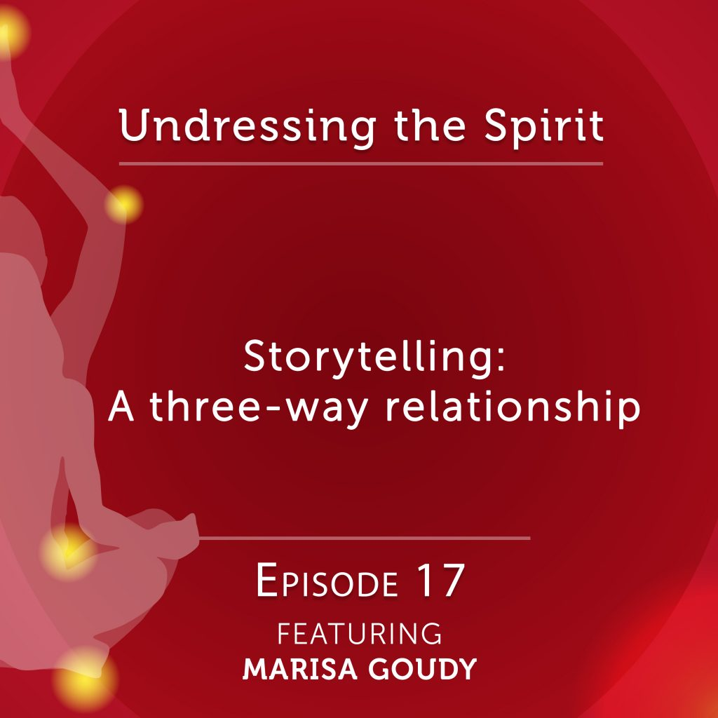 Undressing the Spirit: Episode 17 with Marisa Goudy