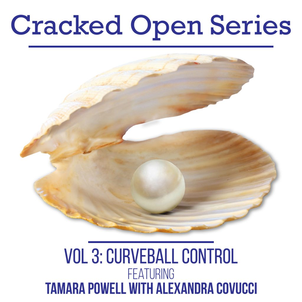 Cracked Open with Alexandra Covucci: Vol 3 – Curveball Control
