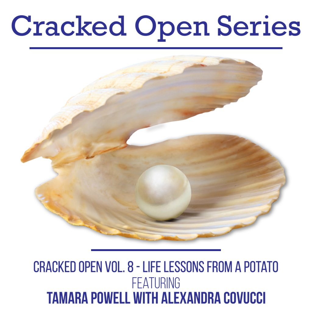 Cracked Open with Alexandra Covucci: Vol 8 – Life Lessons From a Potato