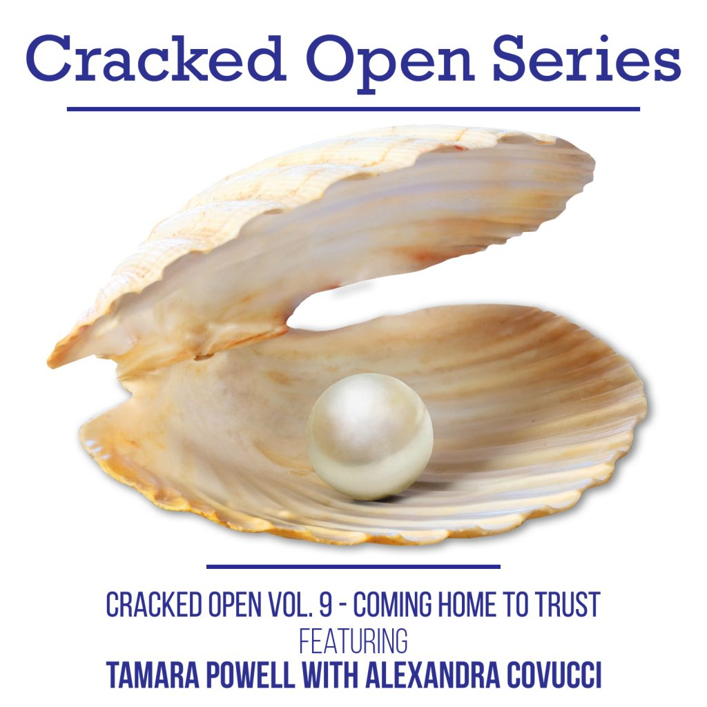 Cracked Open with Alexandra Covucci: Vol 9 – Coming Home to Trust