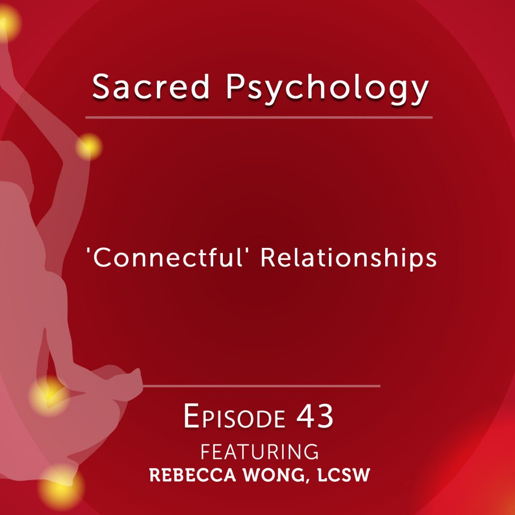Sacred Psychology: Episode 43 with with Rebecca Wong, LCSW