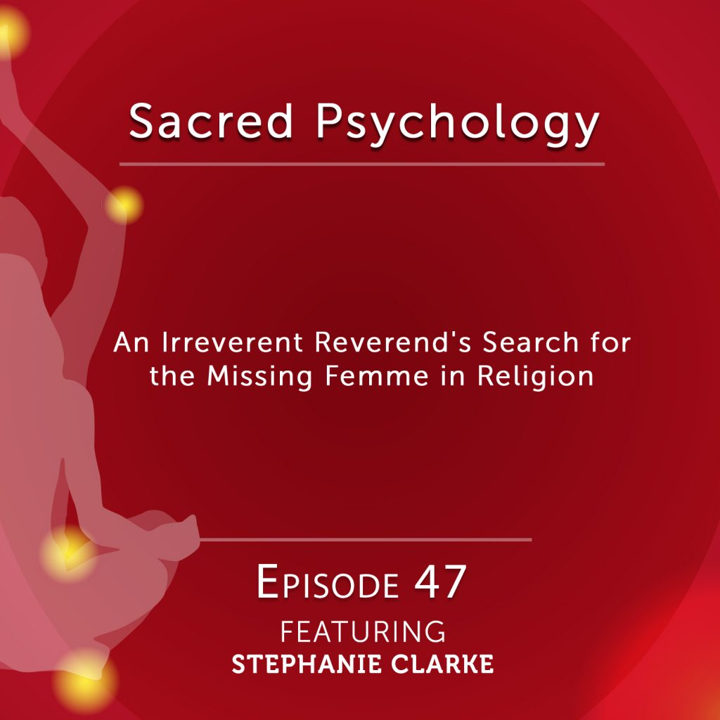 Sacred Psychology: Episode 47 with Rev. Stephanie Clarke