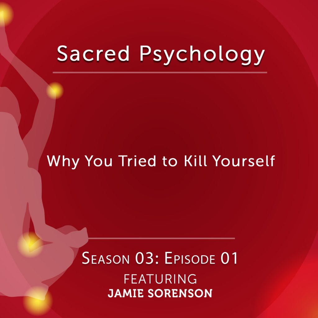 Sacred Psychology: Season 3 Episode 1 with Jamie Sorenson