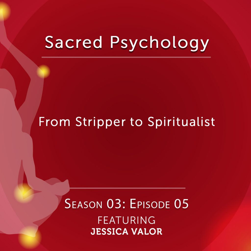 Sacred Psychology: Season 3 Episode 5 with Jessica Valor
